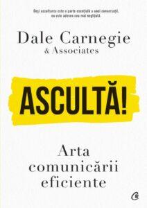 """""""Ascultă! Arta comunicării eficiente"""" de Dale Carnegie & Associates"""