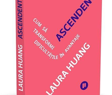 """""""Ascendent. Cum să transformi dificultățile în avantaje"""", de Laura Huang"""